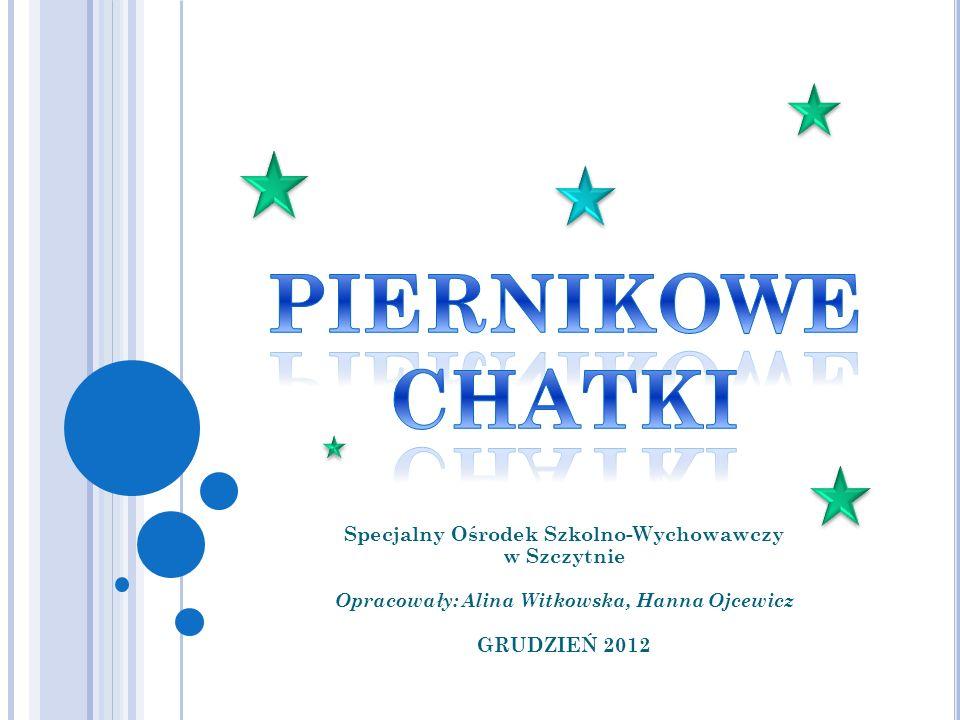 Specjalny Ośrodek Szkolno-Wychowawczy w Szczytnie Opracowały: Alina Witkowska, Hanna Ojcewicz GRUDZIEŃ 2012
