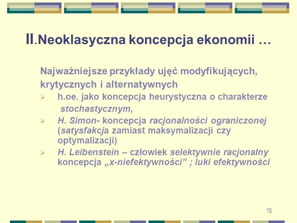II. Neoklasyczna koncepcja ekonomii … Najważniejsze przykłady ujęć modyfikujących, krytycznych i alternatywnych  h.oe. jako koncepcja heurystyczna o