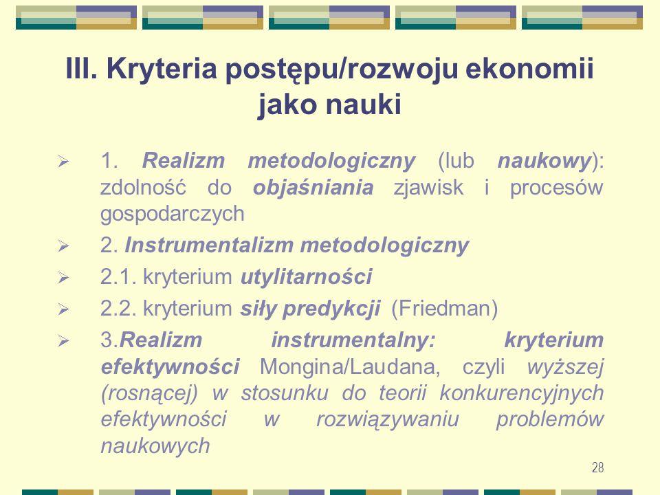 28 III. Kryteria postępu/rozwoju ekonomii jako nauki  1.