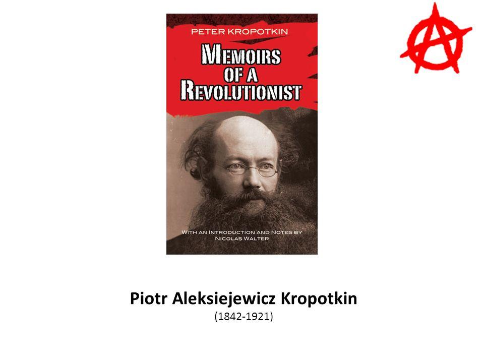Piotr Aleksiejewicz Kropotkin (1842-1921)