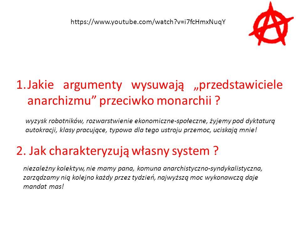 """https://www.youtube.com/watch?v=i7fcHmxNuqY 1.Jakie argumenty wysuwają """"przedstawiciele anarchizmu"""" przeciwko monarchii ? wyzysk robotników, rozwarstw"""