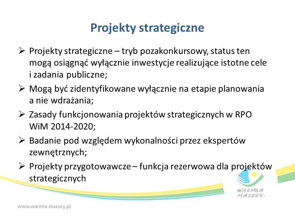 Projekty strategiczne  Projekty strategiczne – tryb pozakonkursowy, status ten mogą osiągnąć wyłącznie inwestycje realizujące istotne cele i zadania