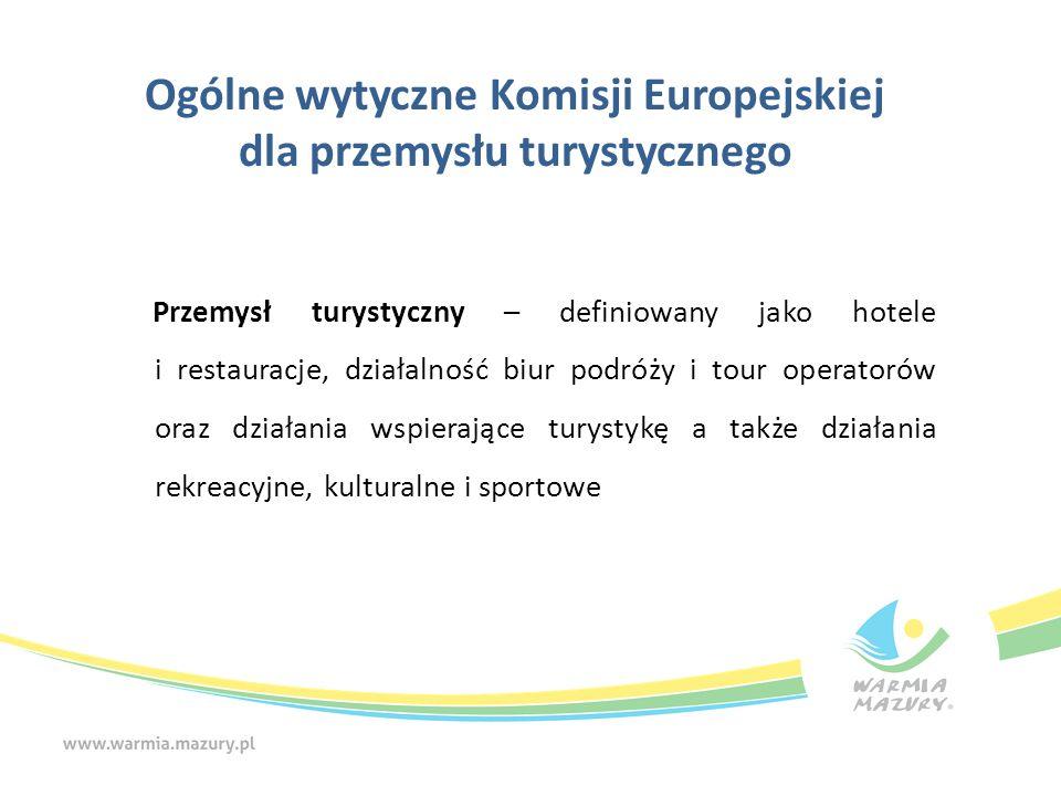 Ogólne wytyczne Komisji Europejskiej dla przemysłu turystycznego Przemysł turystyczny – definiowany jako hotele i restauracje, działalność biur podróż