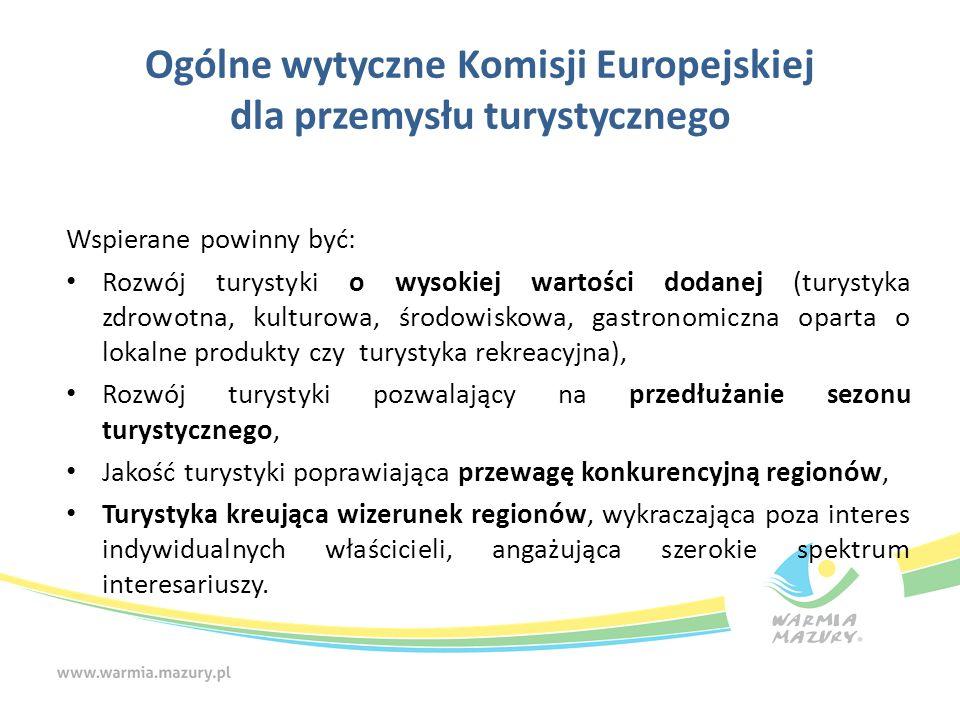 Ogólne wytyczne Komisji Europejskiej dla przemysłu turystycznego Wspierane powinny być: Rozwój turystyki o wysokiej wartości dodanej (turystyka zdrowo