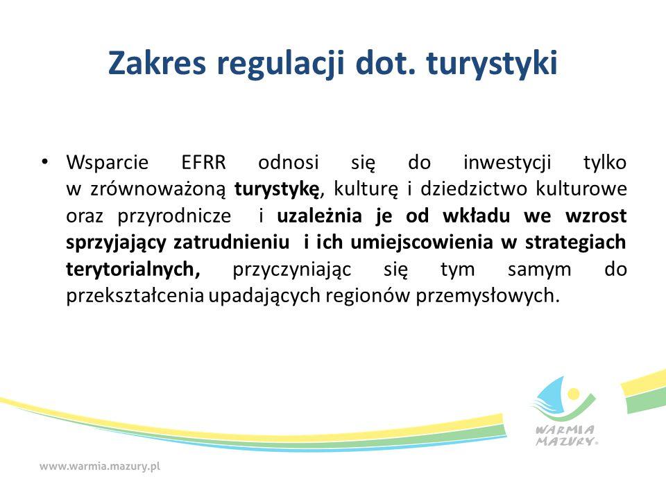 Zakres regulacji dot. turystyki Wsparcie EFRR odnosi się do inwestycji tylko w zrównoważoną turystykę, kulturę i dziedzictwo kulturowe oraz przyrodnic
