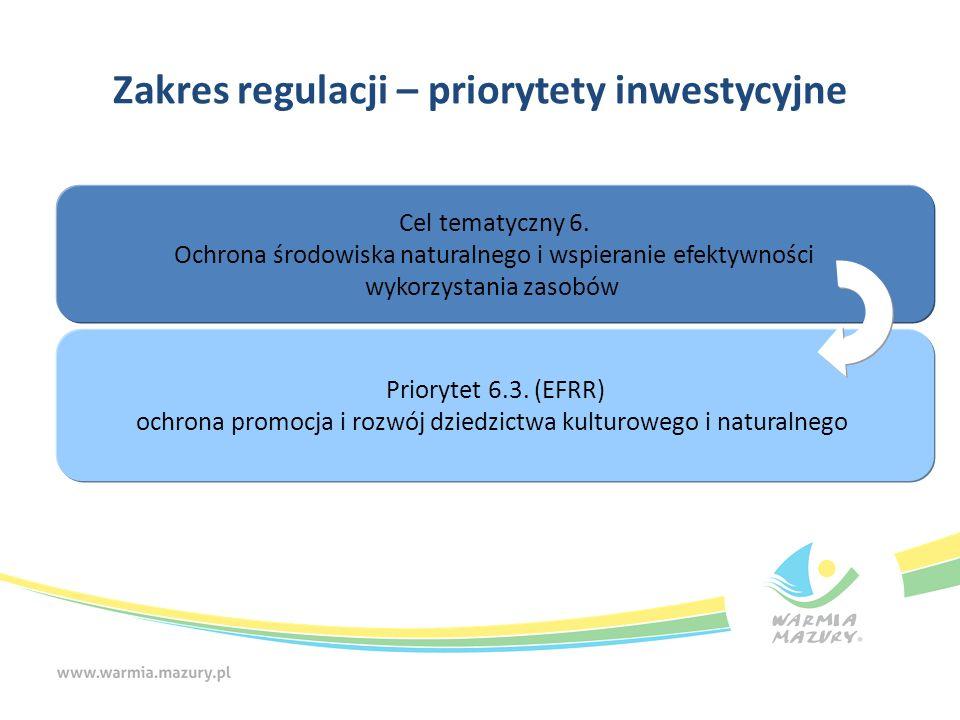 Zakres regulacji – priorytety inwestycyjne Cel tematyczny 6. Ochrona środowiska naturalnego i wspieranie efektywności wykorzystania zasobów Priorytet