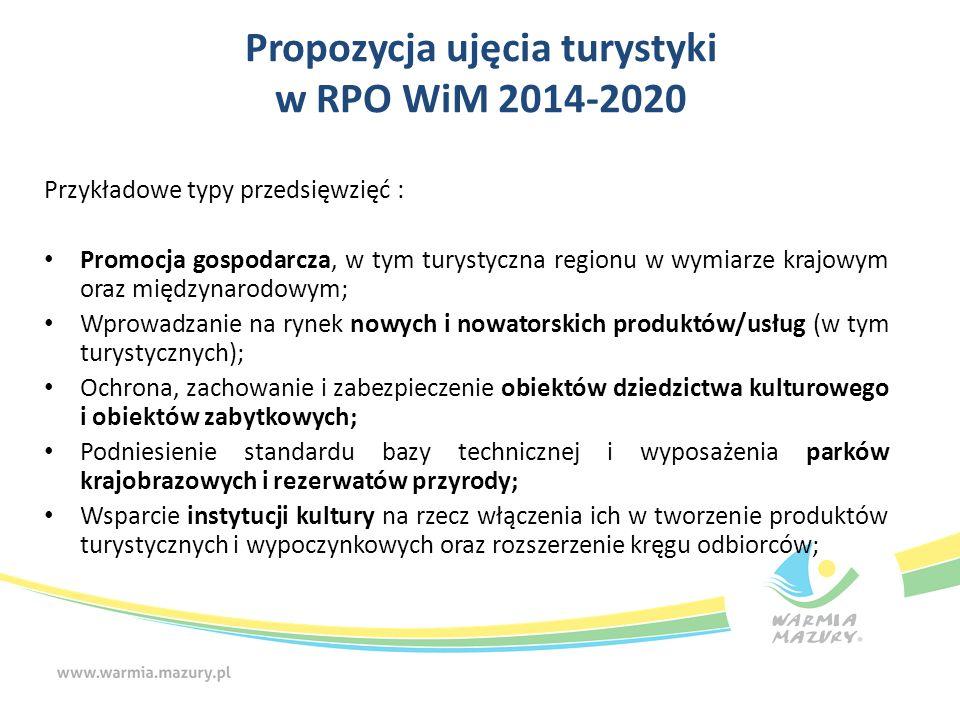 Propozycja ujęcia turystyki w RPO WiM 2014-2020 Przykładowe typy przedsięwzięć : Promocja gospodarcza, w tym turystyczna regionu w wymiarze krajowym o