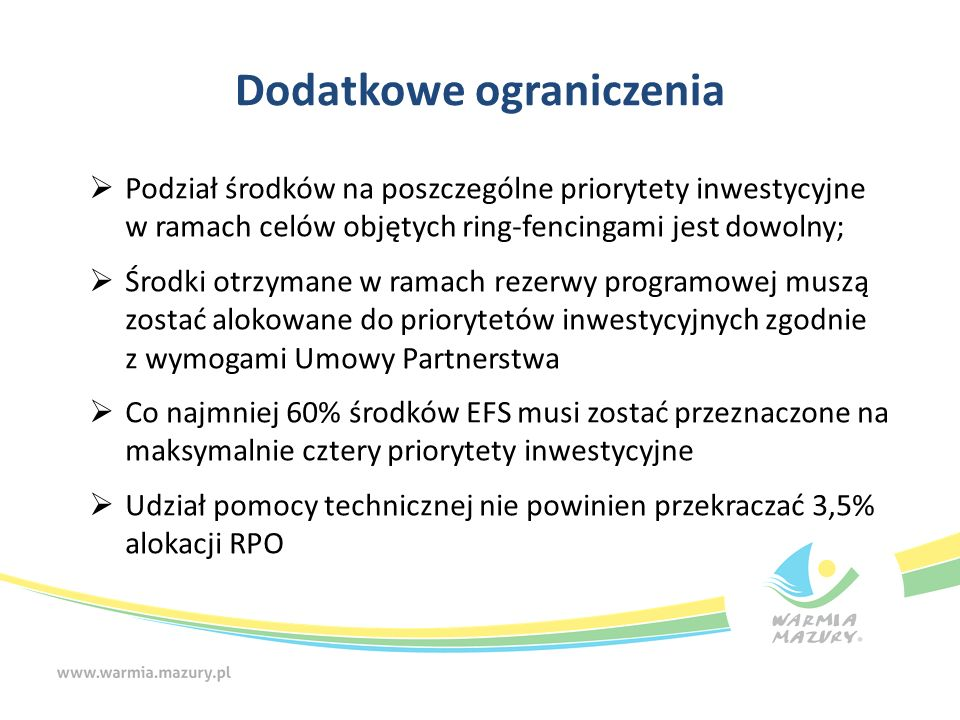 Dodatkowe ograniczenia  Podział środków na poszczególne priorytety inwestycyjne w ramach celów objętych ring-fencingami jest dowolny;  Środki otrzym