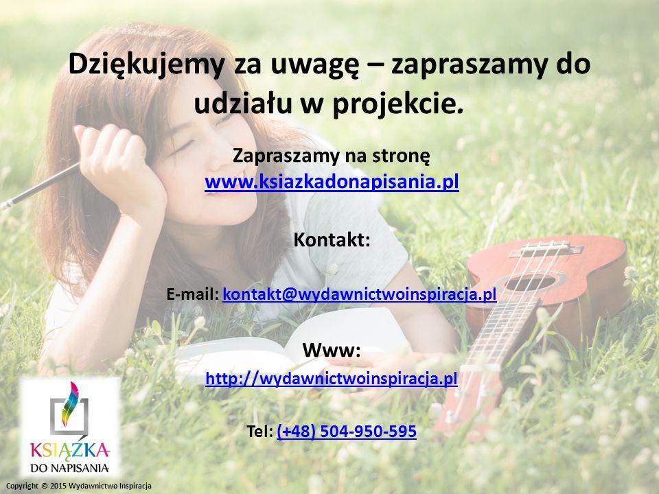 Copyright © 2015 Wydawnictwo Inspiracja Dziękujemy za uwagę – zapraszamy do udziału w projekcie. Zapraszamy na stronę www.ksiazkadonapisania.pl www.ks