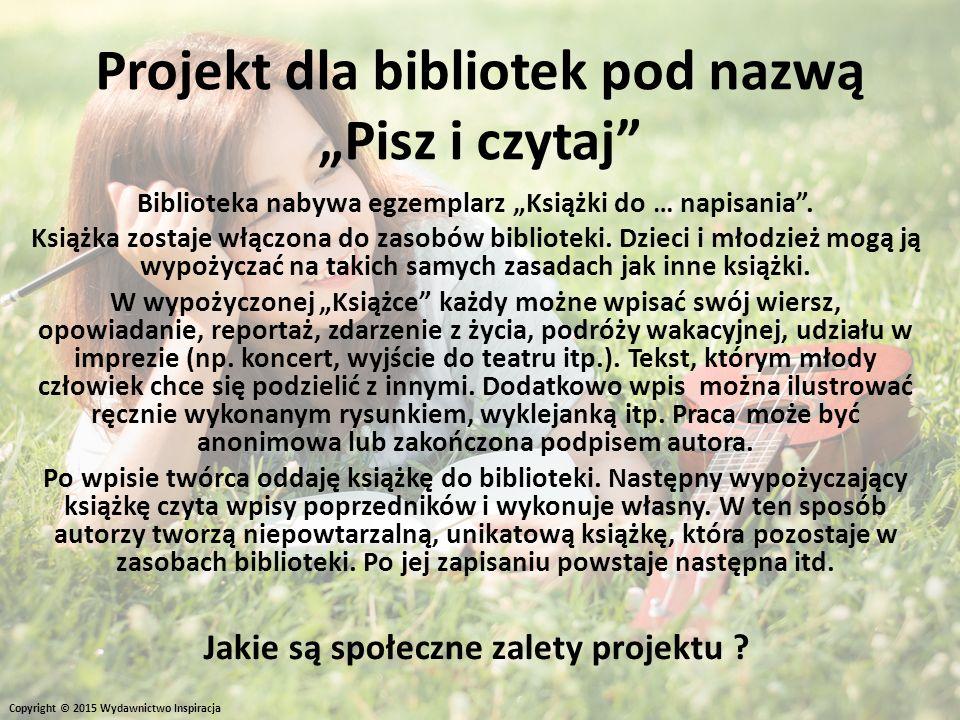 """Copyright © 2015 Wydawnictwo Inspiracja Projekt dla bibliotek pod nazwą """"Pisz i czytaj"""" Biblioteka nabywa egzemplarz """"Książki do … napisania"""". Książka"""