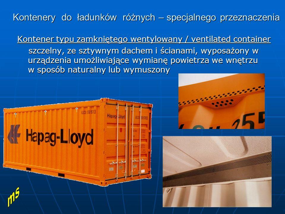 Kontenery do ładunków różnych – specjalnego przeznaczenia Kontener typu zamkniętego wentylowany / ventilated container szczelny, ze sztywnym dachem i