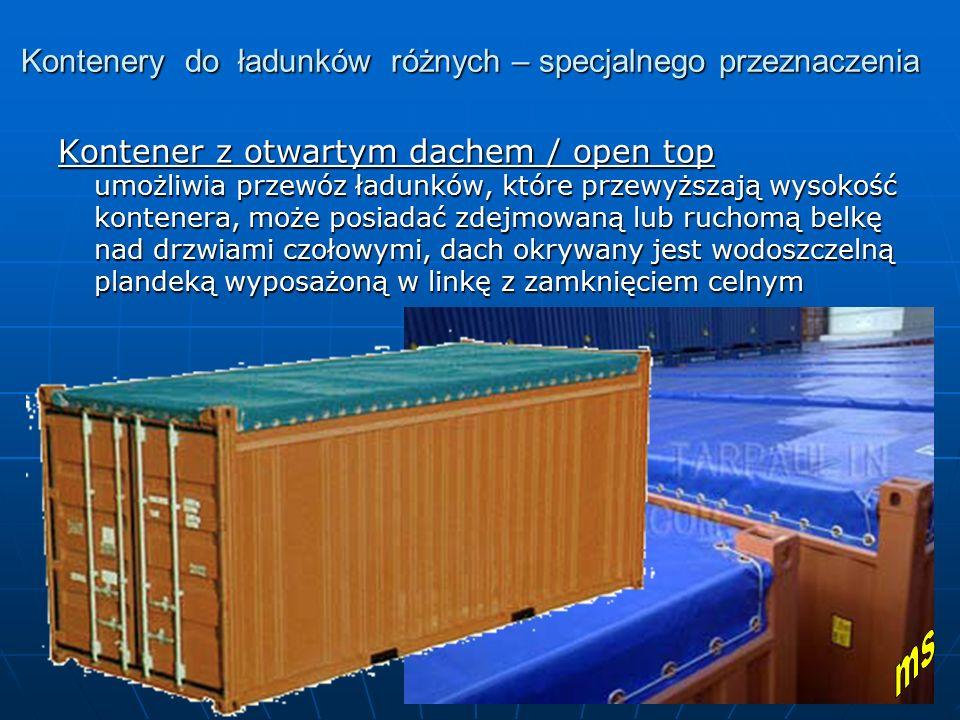 Kontenery do ładunków różnych – specjalnego przeznaczenia Kontener z otwartym dachem / open top umożliwia przewóz ładunków, które przewyższają wysokoś