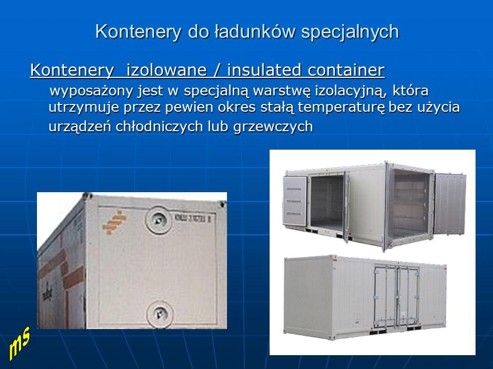 Kontenery do ładunków specjalnych Kontenery izolowane / insulated container wyposażony jest w specjalną warstwę izolacyjną, która utrzymuje przez pewi