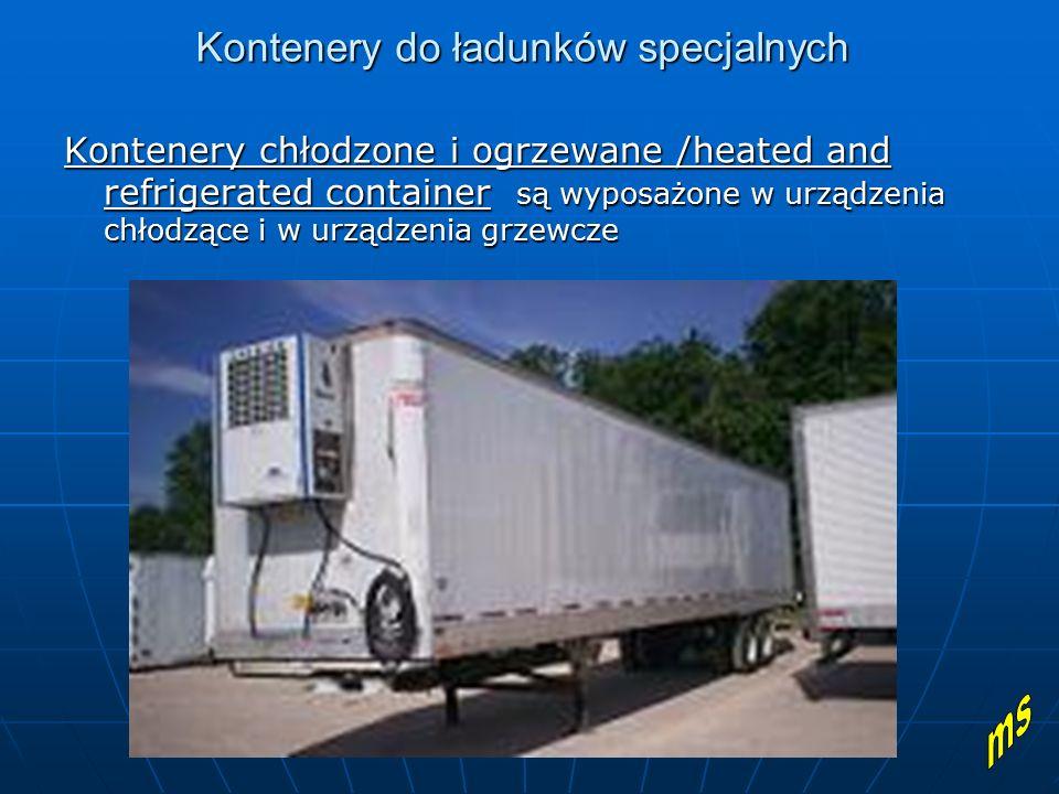Kontenery do ładunków specjalnych Kontenery chłodzone i ogrzewane /heated and refrigerated container są wyposażone w urządzenia chłodzące i w urządzen