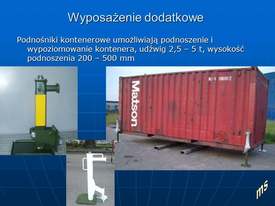 Wyposażenie dodatkowe Podnośniki kontenerowe umożliwiają podnoszenie i wypoziomowanie kontenera, udźwig 2,5 – 5 t, wysokość podnoszenia 200 – 500 mm