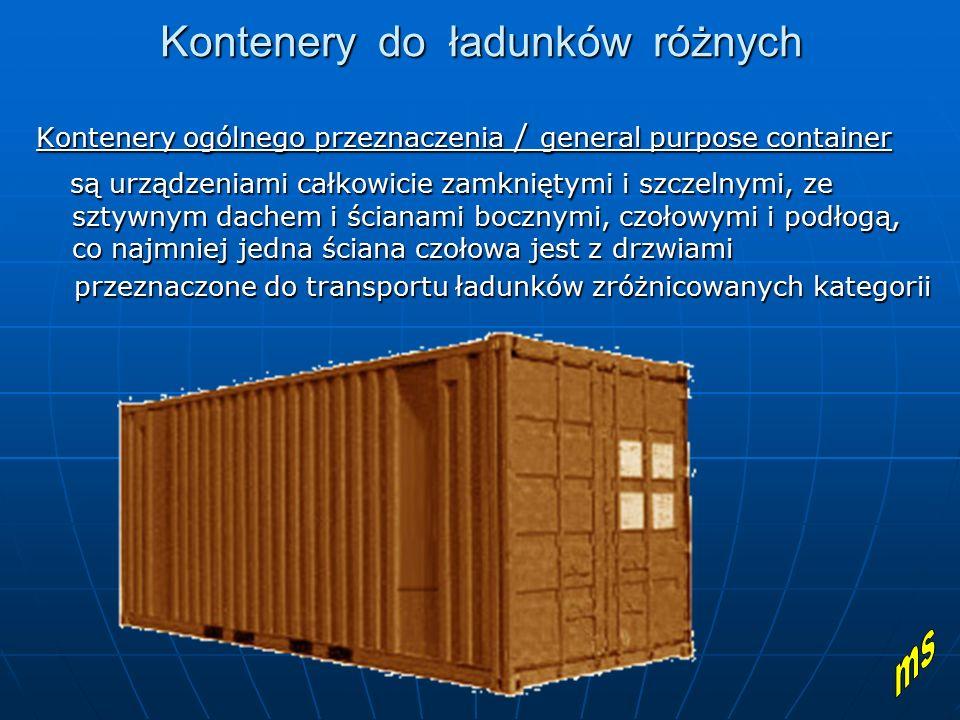 Kontenery do ładunków różnych Kontenery ogólnego przeznaczenia / general purpose container są urządzeniami całkowicie zamkniętymi i szczelnymi, ze szt