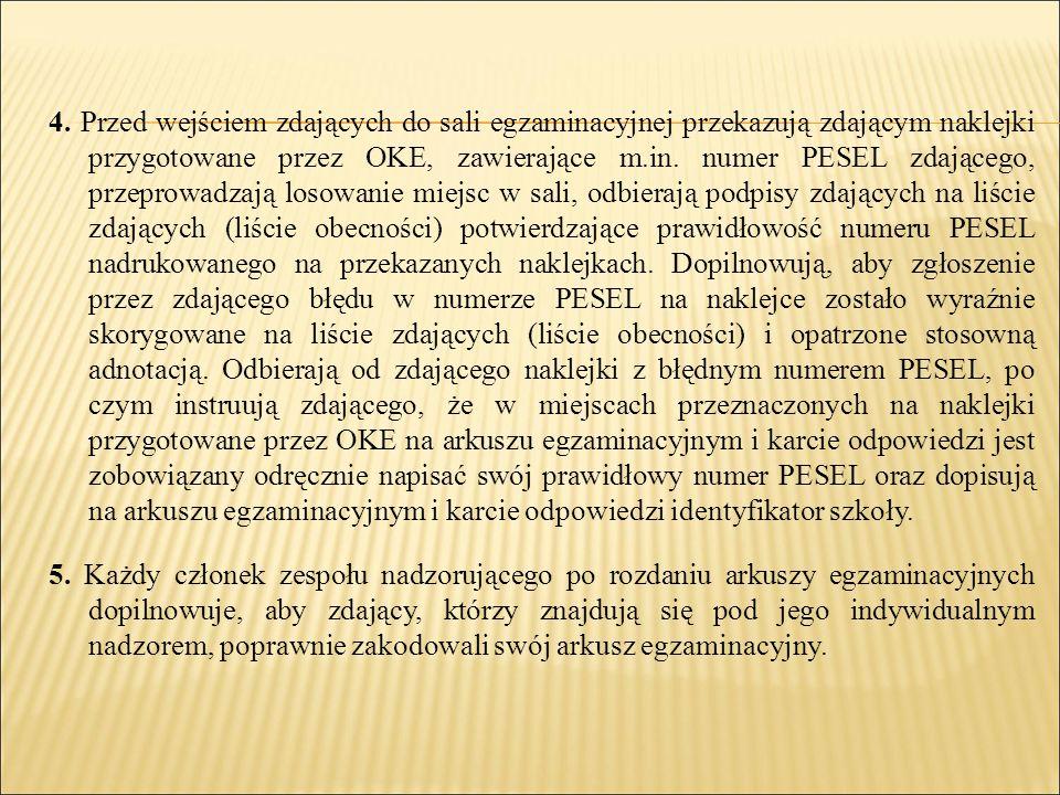 4. Przed wejściem zdających do sali egzaminacyjnej przekazują zdającym naklejki przygotowane przez OKE, zawierające m.in. numer PESEL zdającego, przep