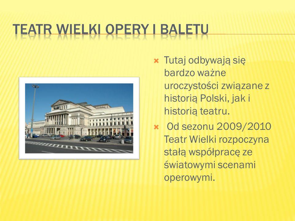  Tutaj odbywają się bardzo ważne uroczystości związane z historią Polski, jak i historią teatru.  Od sezonu 2009/2010 Teatr Wielki rozpoczyna stałą