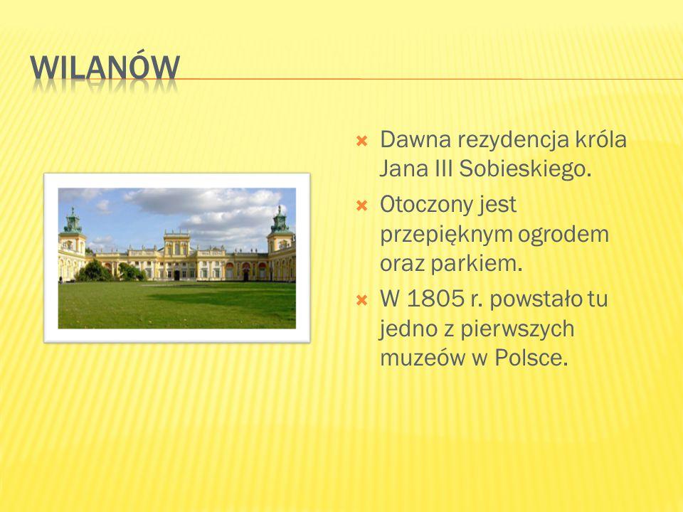  Dawna rezydencja króla Jana III Sobieskiego.  Otoczony jest przepięknym ogrodem oraz parkiem.  W 1805 r. powstało tu jedno z pierwszych muzeów w P
