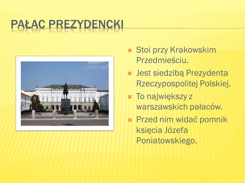  Stoi przy Krakowskim Przedmieściu.  Jest siedzibą Prezydenta Rzeczypospolitej Polskiej.  To największy z warszawskich pałaców.  Przed nim widać p