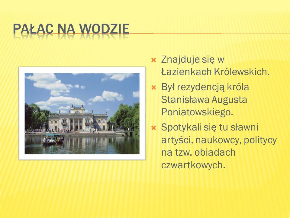  Znajduje się w Łazienkach Królewskich.  Był rezydencją króla Stanisława Augusta Poniatowskiego.  Spotykali się tu sławni artyści, naukowcy, polity