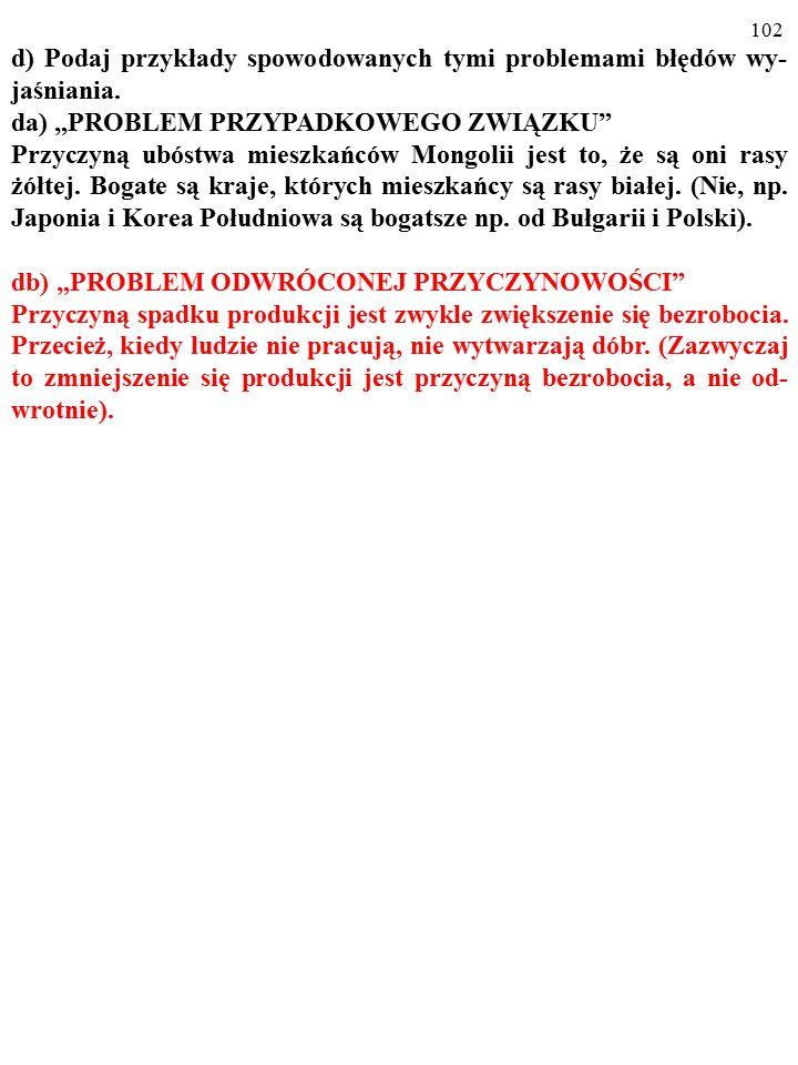 """101 d) Podaj przykłady spowodowanych tymi problemami błędów wy- jaśniania. da) """"PROBLEM PRZYPADKOWEGO ZWIĄZKU"""" Przyczyną ubóstwa mieszkańców Mongolii"""