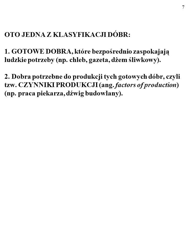 6 DOBRA (ang. the goods, niem. die Güter…) mają tę wspólną cechę, że ZASPOKAJAJĄ LUDZKIE POTRZEBY. Inną wspólną cechą dóbr jest to, że są one RZADKIE