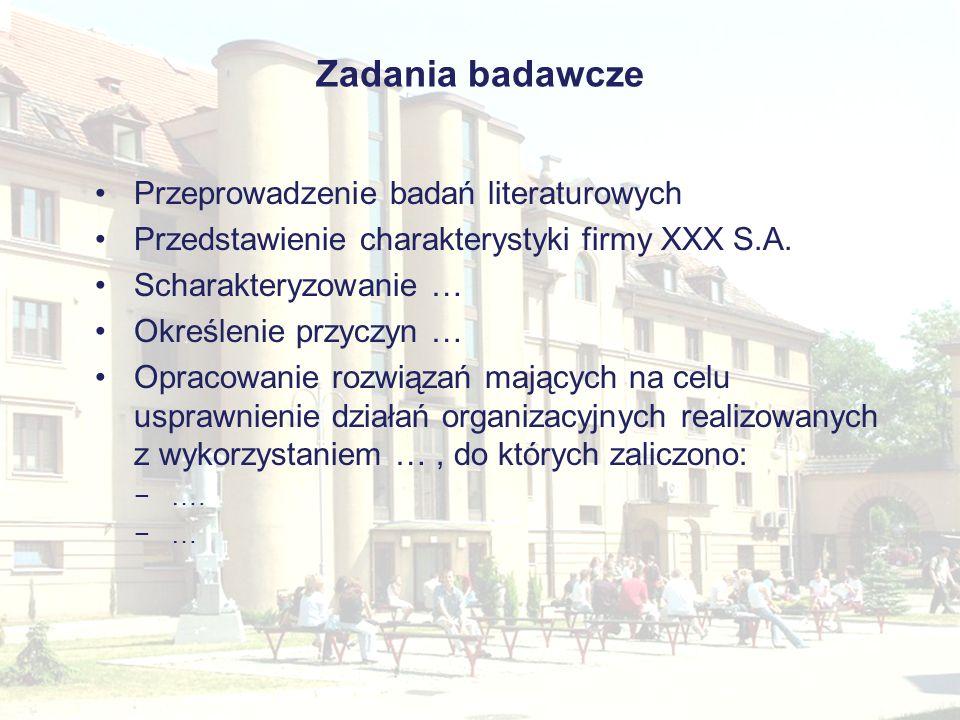 Zadania badawcze Przeprowadzenie badań literaturowych Przedstawienie charakterystyki firmy XXX S.A.