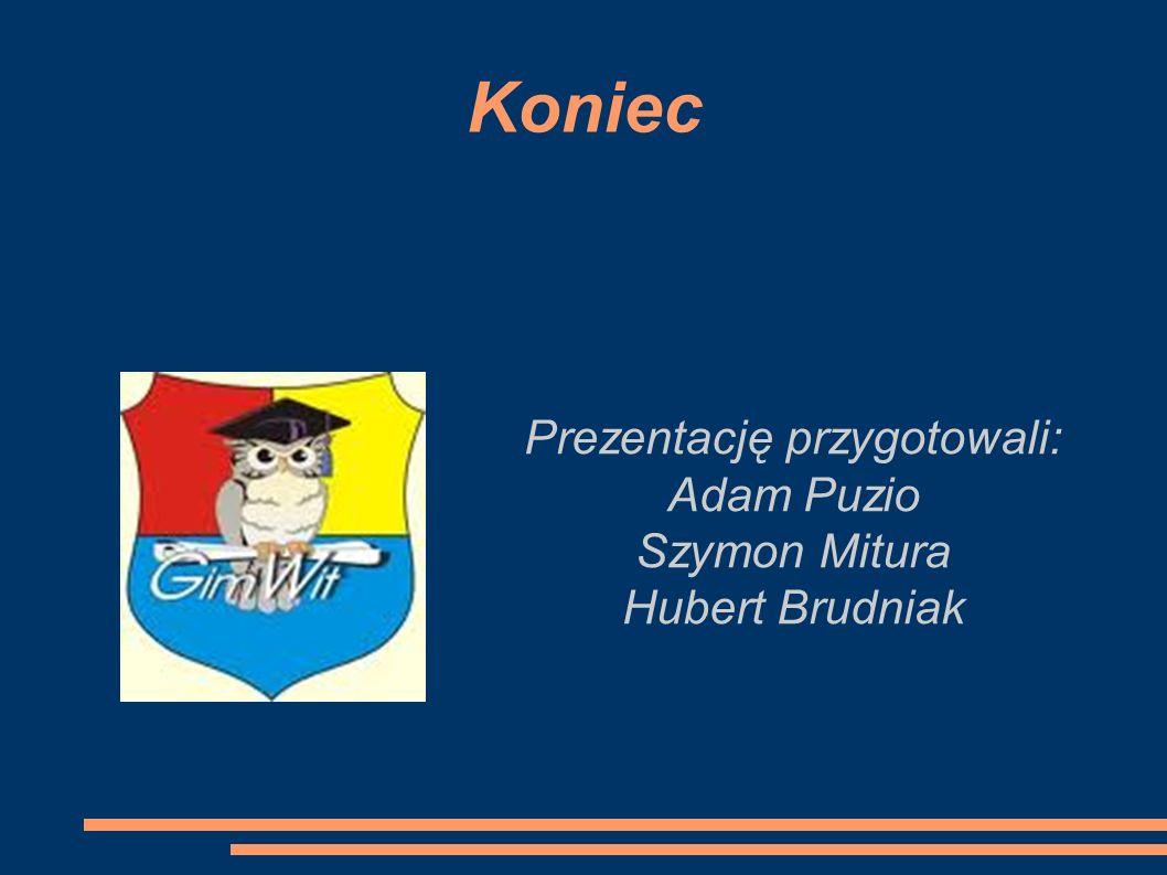 Koniec Prezentację przygotowali: Adam Puzio Szymon Mitura Hubert Brudniak