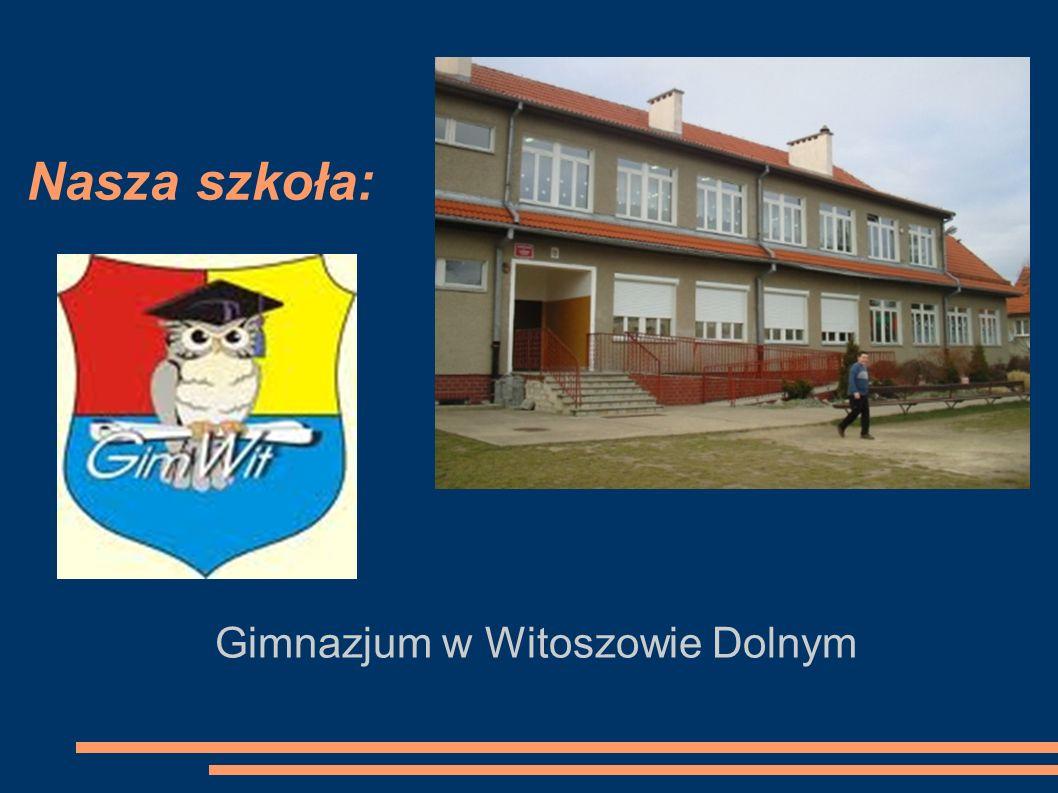 Nasza szkoła: Gimnazjum w Witoszowie Dolnym