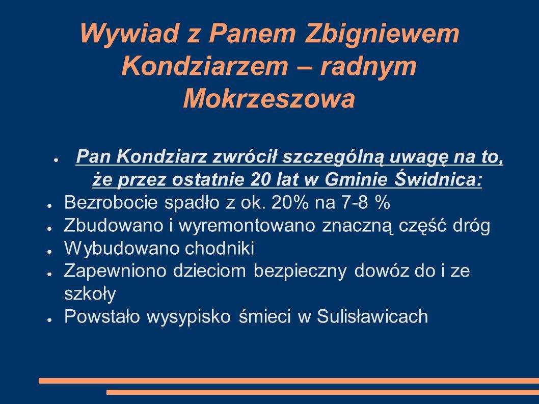 Wywiad z Panem Zbigniewem Kondziarzem – radnym Mokrzeszowa ● Pan Kondziarz zwrócił szczególną uwagę na to, że przez ostatnie 20 lat w Gminie Świdnica: ● Bezrobocie spadło z ok.