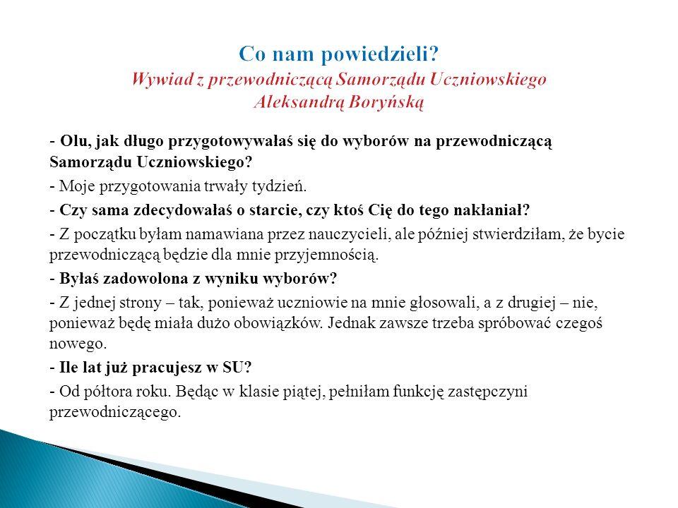 - Olu, jak długo przygotowywałaś się do wyborów na przewodniczącą Samorządu Uczniowskiego.