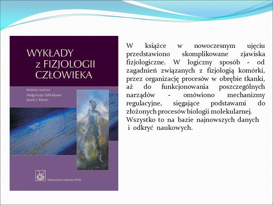 W książce w nowoczesnym ujęciu przedstawiono skomplikowane zjawiska fizjologiczne. W logiczny sposób - od zagadnień związanych z fizjologią komórki, p