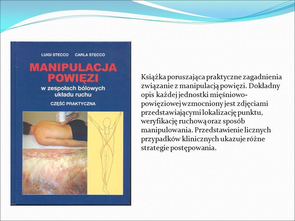 Książka poruszająca praktyczne zagadnienia związanie z manipulacją powięzi. Dokładny opis każdej jednostki mięśniowo- powięziowej wzmocniony jest zdję