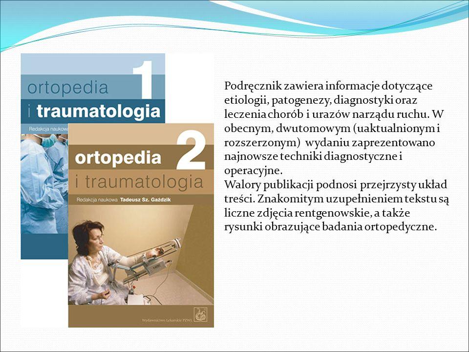 Podręcznik zawiera informacje dotyczące etiologii, patogenezy, diagnostyki oraz leczenia chorób i urazów narządu ruchu. W obecnym, dwutomowym (uaktual