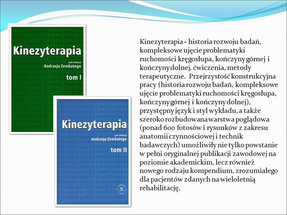 Kinezyterapia - historia rozwoju badań, kompleksowe ujęcie problematyki ruchomości kręgosłupa, kończyny górnej i kończyny dolnej, ćwiczenia, metody te
