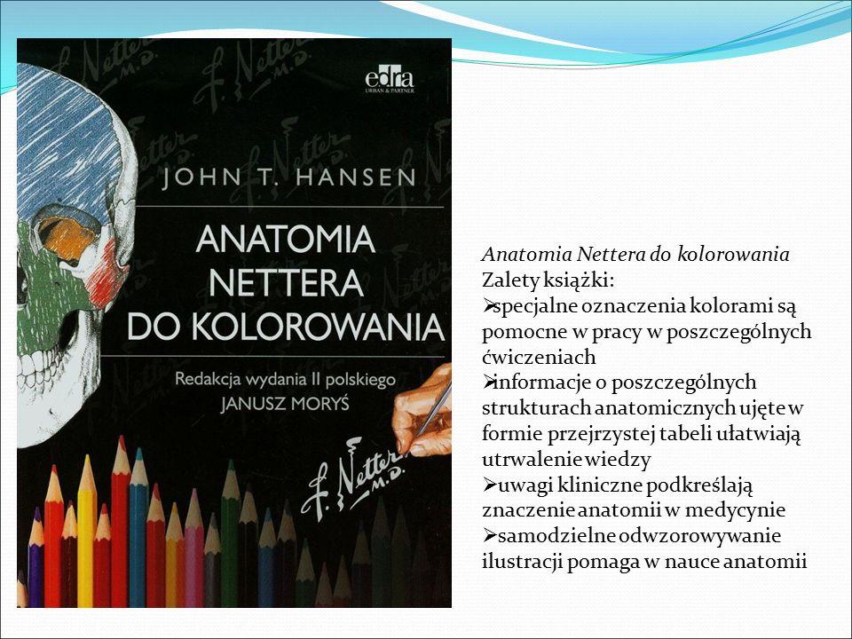 Anatomia Nettera do kolorowania Zalety książki:  specjalne oznaczenia kolorami są pomocne w pracy w poszczególnych ćwiczeniach  informacje o poszcze