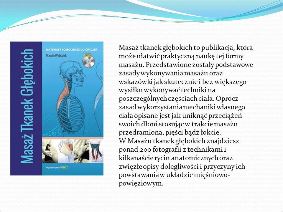 Masaż tkanek głębokich to publikacja, która może ułatwić praktyczną naukę tej formy masażu. Przedstawione zostały podstawowe zasady wykonywania masażu
