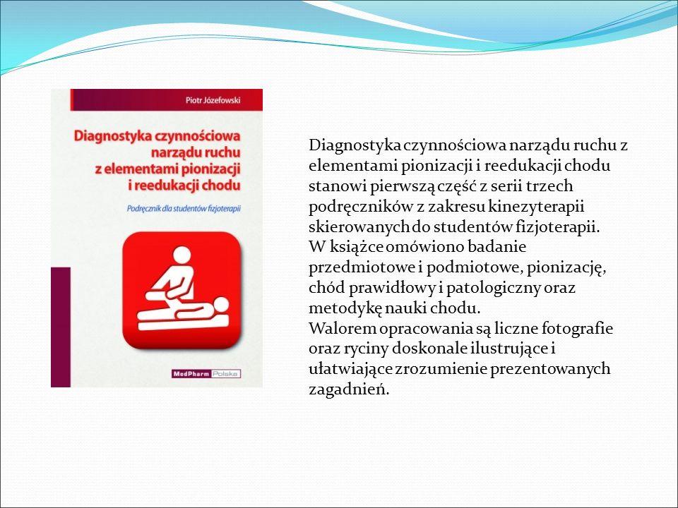Diagnostyka czynnościowa narządu ruchu z elementami pionizacji i reedukacji chodu stanowi pierwszą część z serii trzech podręczników z zakresu kinezyt