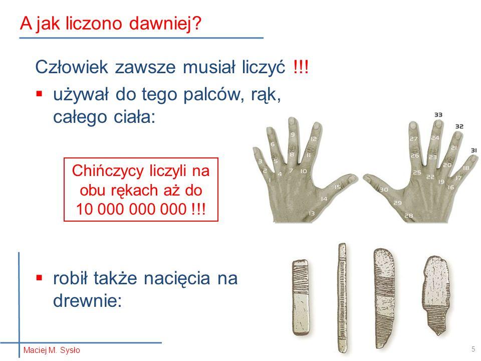 Człowiek zawsze musiał liczyć !!!  używał do tego palców, rąk, całego ciała:  robił także nacięcia na drewnie: A jak liczono dawniej? Maciej M. Sysł
