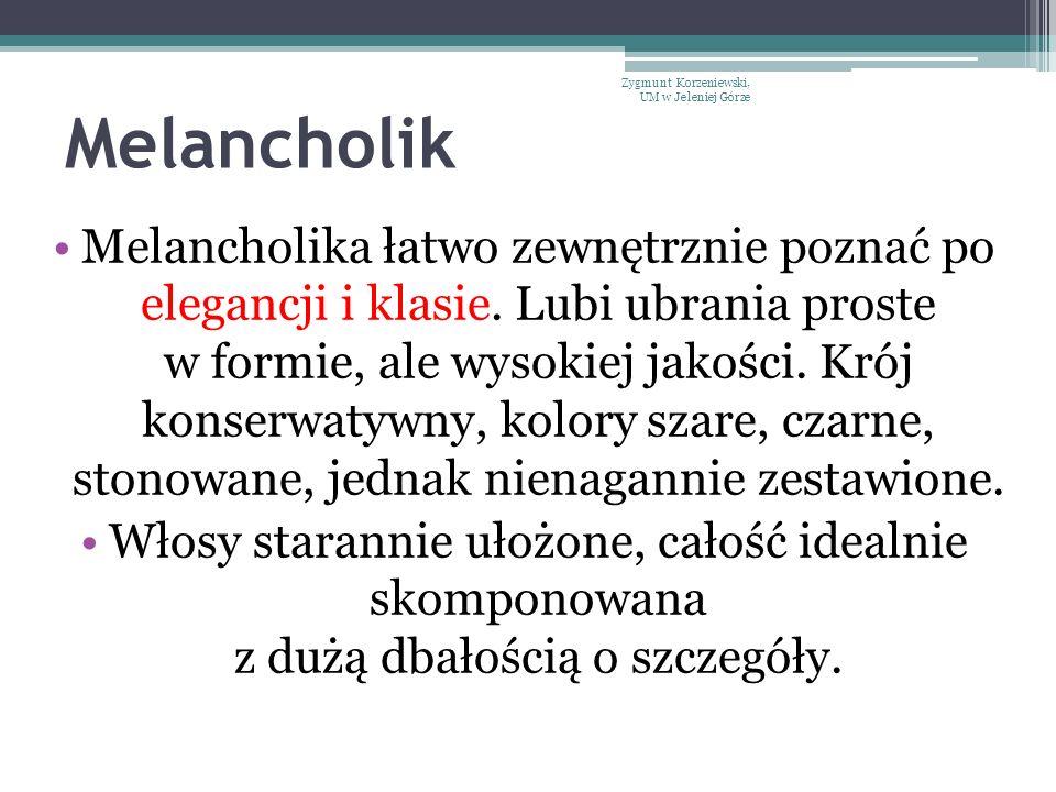 Melancholik Melancholika łatwo zewnętrznie poznać po elegancji i klasie. Lubi ubrania proste w formie, ale wysokiej jakości. Krój konserwatywny, kolor