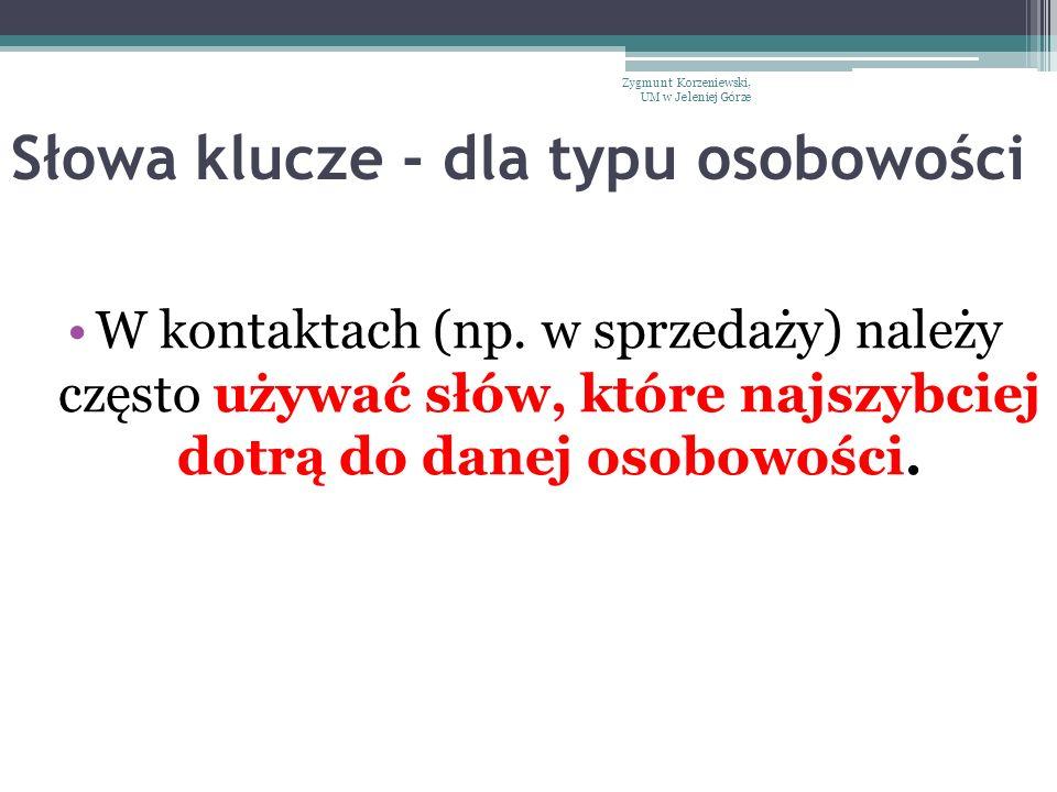 Słowa klucze - dla typu osobowości W kontaktach (np. w sprzedaży) należy często używać słów, które najszybciej dotrą do danej osobowości. Zygmunt Korz