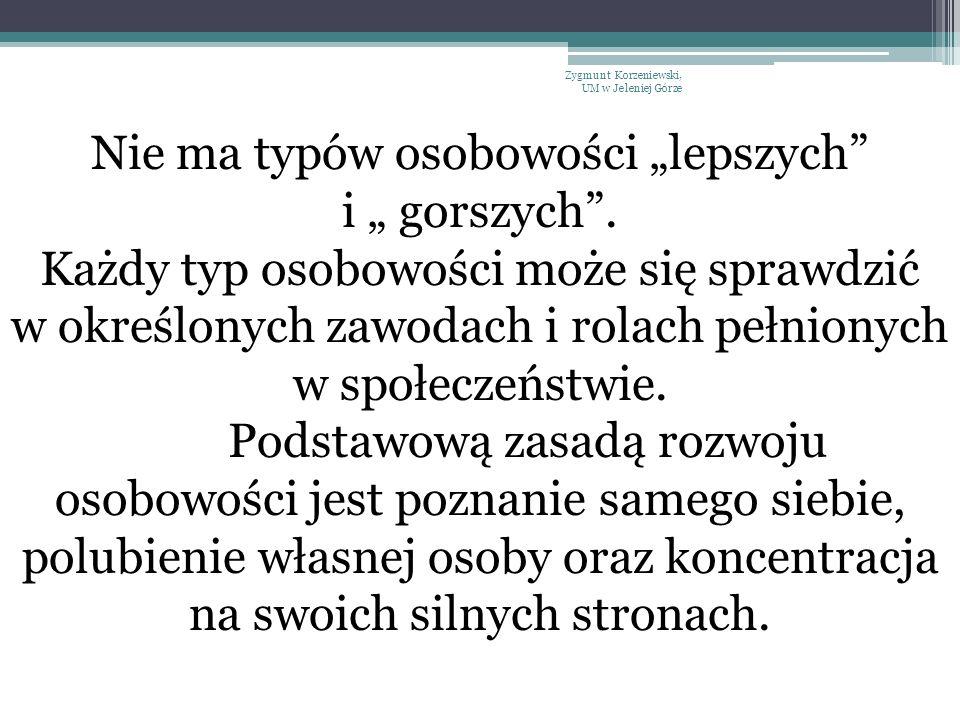 """Zygmunt Korzeniewski, UM w Jeleniej Górze Nie ma typów osobowości """"lepszych"""" i """" gorszych"""". Każdy typ osobowości może się sprawdzić w określonych zawo"""