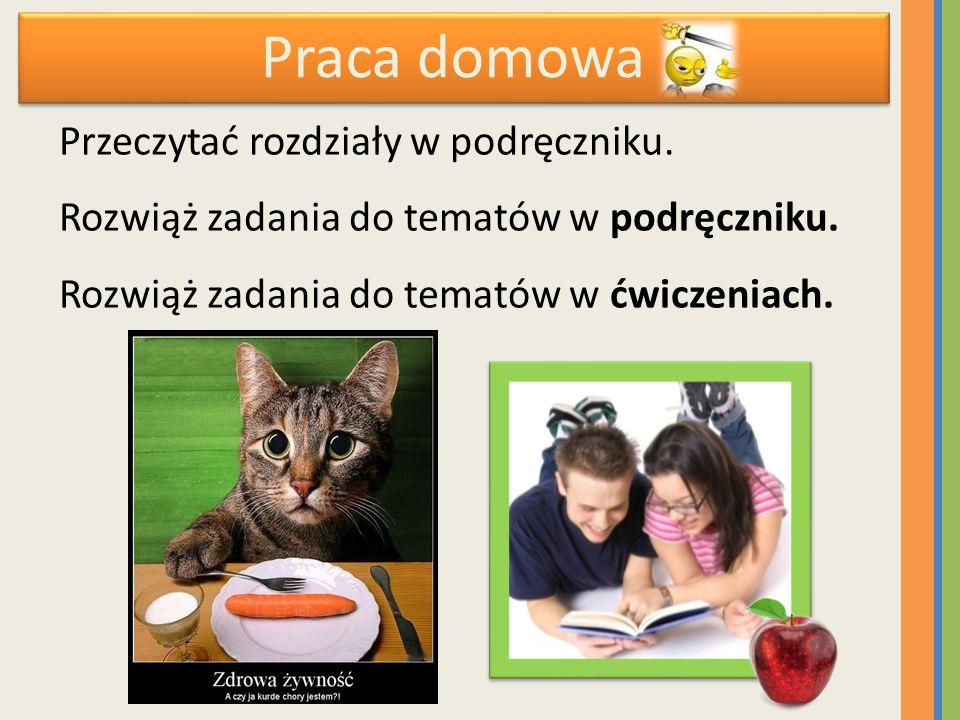 Praca domowa Przeczytać rozdziały w podręczniku. Rozwiąż zadania do tematów w podręczniku. Rozwiąż zadania do tematów w ćwiczeniach.