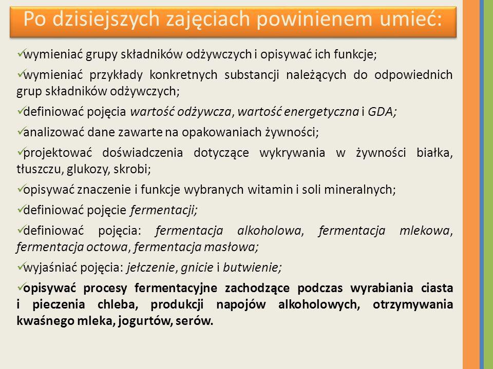 Po dzisiejszych zajęciach powinienem umieć: wymieniać grupy składników odżywczych i opisywać ich funkcje; wymieniać przykłady konkretnych substancji n