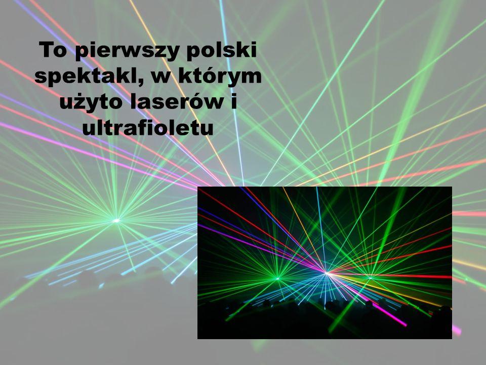 To pierwszy polski spektakl, w którym użyto laserów i ultrafioletu