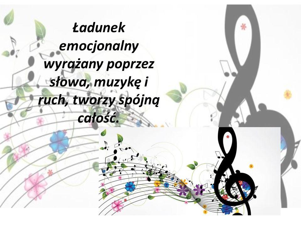 Ładunek emocjonalny wyrażany poprzez słowa, muzykę i ruch, tworzy spójną całość.