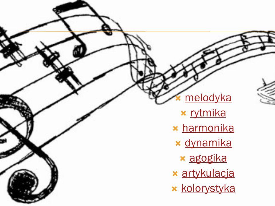  melodyka melodyka  rytmika rytmika  harmonika harmonika  dynamika dynamika  agogika agogika  artykulacja artykulacja  kolorystyka kolorystyka