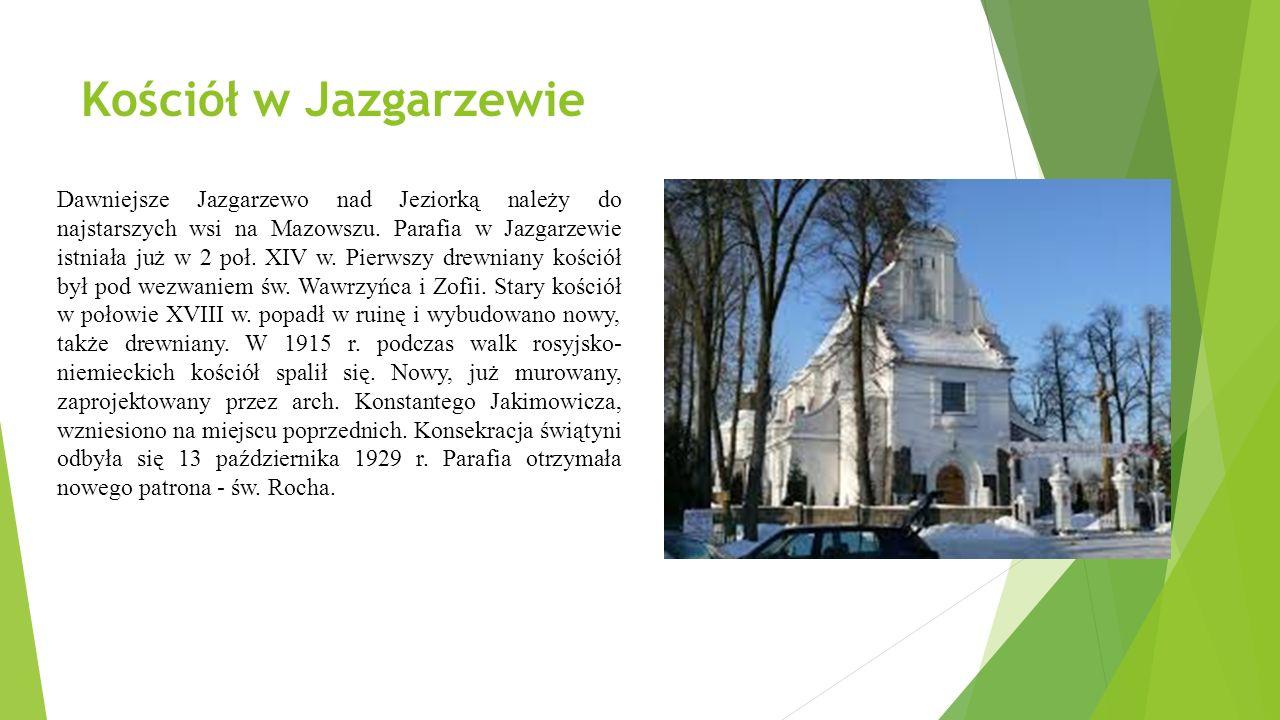 Kościół w Jazgarzewie Dawniejsze Jazgarzewo nad Jeziorką należy do najstarszych wsi na Mazowszu.