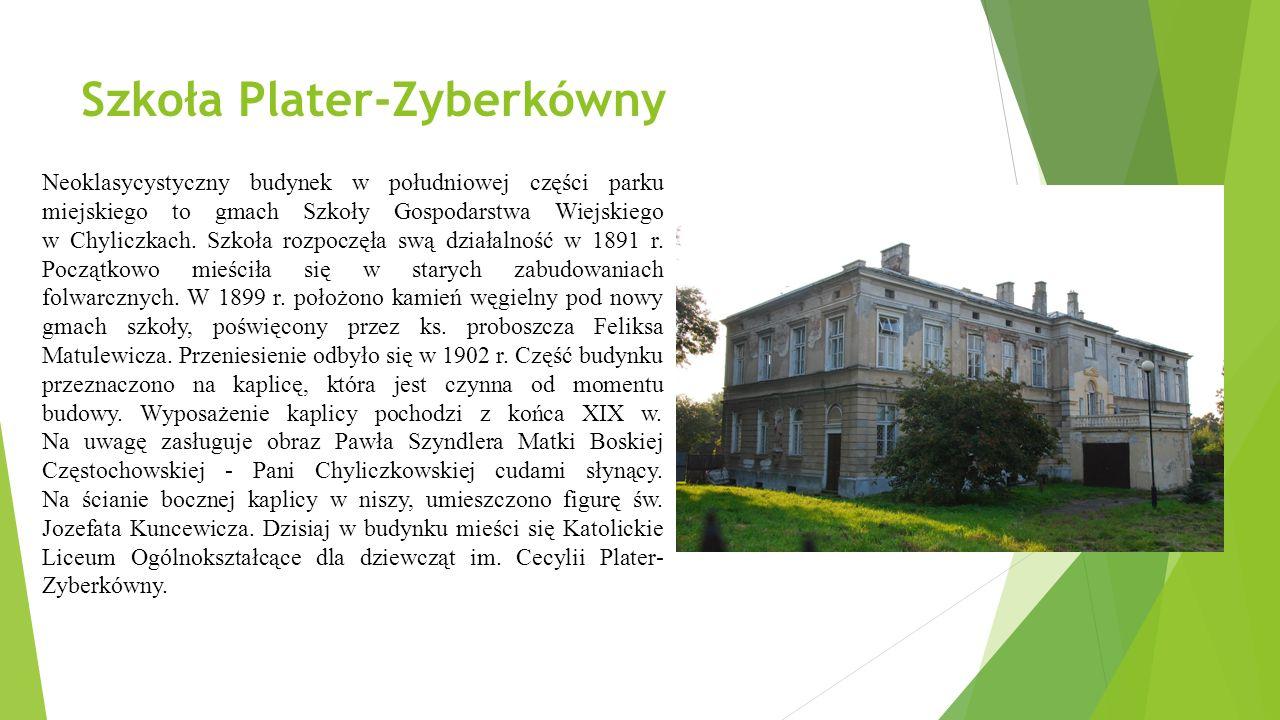 Szkoła Plater-Zyberkówny Neoklasycystyczny budynek w południowej części parku miejskiego to gmach Szkoły Gospodarstwa Wiejskiego w Chyliczkach.
